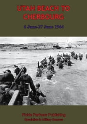 UTAH BEACH TO CHERBOURG - 6-27 JUNE 1944 [Illustrated Edition] ebook by Anon