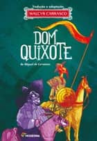Dom Quixote ebook by Walcyr Carrasco, Miguel de Cervantes