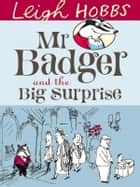 Mr Badger and the Big Surprise ebook by Leigh Hobbs
