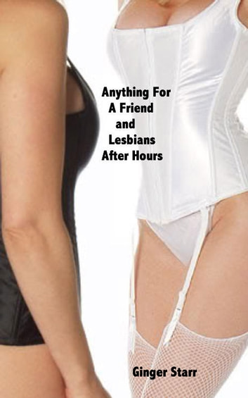Anything For A Friend and Lesbians After Hours ebook by Ginger Starr