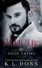 Atticus - Adair Empire, #4 ebook by KL Donn