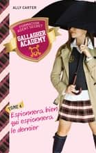Gallagher Academy 4 - Espionnera bien qui espionnera le dernier ebook by Ally Carter