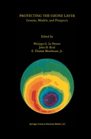 Protecting the Ozone Layer - Lessons, Models, and Prospects ebook by Philippe G. Le Prestre,John D. Reid,E. Thomas Morehouse Jr.