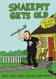 Snake Pit Gets Old - Daily Diary Comics 2010-2012 ebook by Ben Snakepit