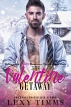 The Valentine Getaway - Billionaire Holiday Romance Series, #2 ebook by