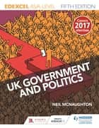 Edexcel UK Government and Politics for AS/A Level Fifth Edition ebook by Neil McNaughton