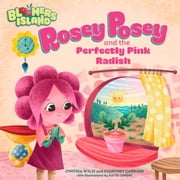 Rosey Posey and the Perfectly Pink Radish - Bloomers Island Garden of Stories #2 ebook by Cynthia Wylie, Courtney Carbone, Katya Longhi