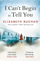 I Can't Begin to Tell You ebook by Elizabeth Buchan
