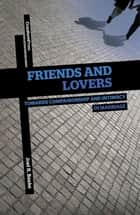 Friends and Lovers - Cultivating Companionship and Intimacy in Marriage ebook by Joel R. Beeke