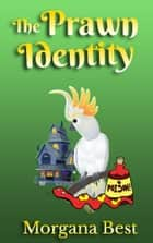 The Prawn Identity (Cozy Mystery Series) ebook by Morgana Best