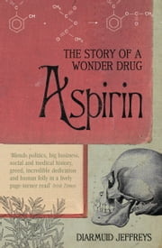 Aspirin - The Extraordinary Story of a Wonder Drug ebook by Diarmuid Jeffreys