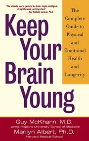 Keep Your Brain Young: The Complete Guide to Physical and Emotional Health and Longevity ebook by McKhann, Guy