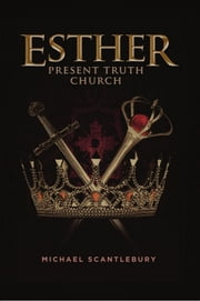 Esther - Present Truth Church ebook by Michael Scantlebury