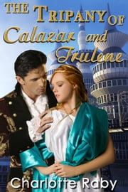 The Tripany of Calazar and Trulene ebook by Charlotte Raby