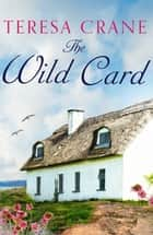 The Wild Card - An unforgettable novel of family drama ebook by Teresa Crane
