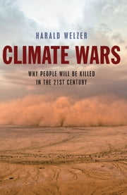 Climate Wars - What People Will Be Killed For in the 21st Century ebook by Harald Welzer, Patrick Camiller