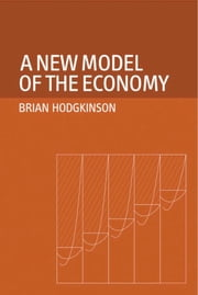 A New Model of the Economy ebook by Brian Hodgkinson