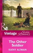The Other Soldier (Mills & Boon Vintage Superromance) (In Uniform, Book 15) ebook by Kathy Altman
