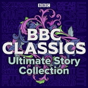BBC Classics: Ultimate Story Collection - 90 unmissable tales audiobook by