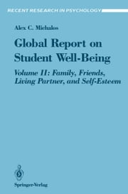 Global Report on Student Well-Being - Volume II: Family, Friends, Living Partner, and Self-Esteem ebook by Alex C. Michalos