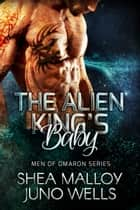 The Alien King's Baby - Sci-fi Alien Romance ebook by Shea Malloy, Juno Wells
