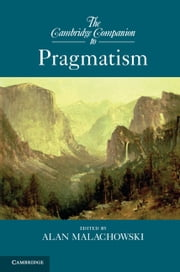 The Cambridge Companion to Pragmatism ebook by Alan Malachowski