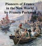 Pioneers of France in the New World ebook by Francis Parkman