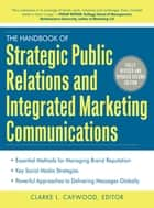 The Handbook of Strategic Public Relations and Integrated Marketing Communications 2/E ebook by Clarke Caywood