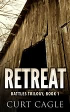 RETREAT: Battles Trilogy, Book 1 ebook by Curt Cagle