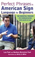 Perfect Phrases in American Sign Language for Beginners ebook by Lou Fant, Barbara Bernstein Fant