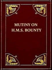 "A Narrative of the Mutiny, on board His Majesty's Ship ""Bounty"" [Illustrated] ebook by William Bligh"