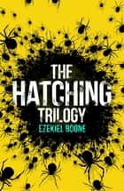 The Hatching Trilogy - The Hatching, Skitter, Zero Day ebook by Ezekiel Boone