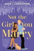 Not the Girl You Marry eBook by Andie J. Christopher
