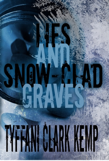 Lies and Snow-Clad Graves ebook by Tyffani Clark Kemp