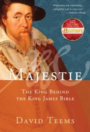 Majestie - The King Behind the King James Bible ebook by David Teems