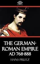 The German-Roman Empire AD 768-888 ebook by Hans Prutz