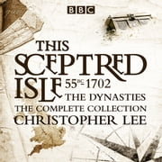 The Sceptred Isle: The Dynasties - The complete BBC collection audiobook by Christopher Lee