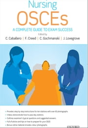 Nursing OSCEs:A Complete Guide to Exam Success ebook by Catherine Caballero,Fiona Creed,Clare Gochmanski,Jane Lovegrove
