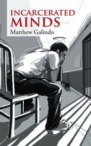 Incarcerated Minds ebook by Matthew Galindo