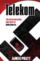 Telekom - The Nazis are back and they've gone digital ebook by James Pratt