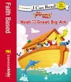 The Beginner's Bible Noah and the Great Big Ark ebook by Zondervan