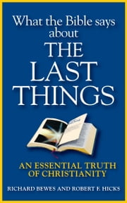What the Bible Says about the Last Things - An Essential Truth of Christianity ebook by Richard Bewes,Robert F. Hicks