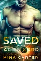 Saved by the Alien Lord (Sci-fi Alien Invasion Romance) ebook by Mina Carter