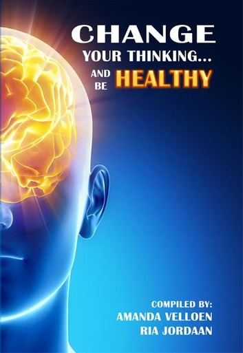Change Your Thinking and be healty ebook by Ria Jordaan