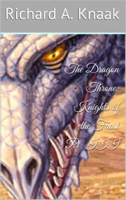 The Dragon Throne: Knights of the Frost Pt. III ebook by Richard A. Knaak