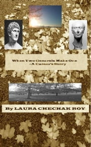 When Two Generals Make One: A Caesar's Story ebook by Laura Chechak-Roy