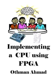Implementing a Cpu using Fpga ebook by Othman Ahmad