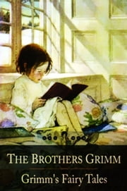 Grimm's Fairy Tales - The Travelling Musicians, Twelve Dancing Princesses, Frog-Prince, Hansel and Gretel, Little Red Riding Hood, Rumpelstiltskin, Snow-White and Rose-Red and Many Many More... ebook by The Brothers Grimm