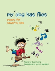 My Dog Has Flies - Poetry for Hawaii's Kids ebook by Sue Cowing
