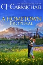 A Hometown Proposal ebook by C.J. Carmichael